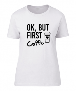 Majica- Ok, but first Coffe