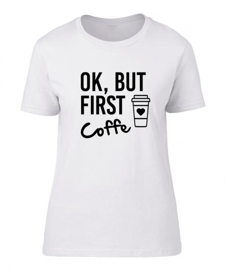 Majica- Ok, but first Coffe